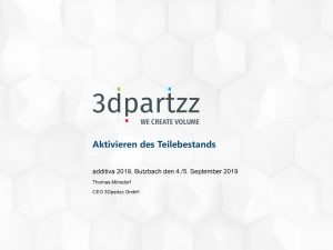 Präsentation 3Dpartzz Thomas Mörsdorf additiva 2019